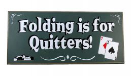 Folding is for quitters wood poker sign